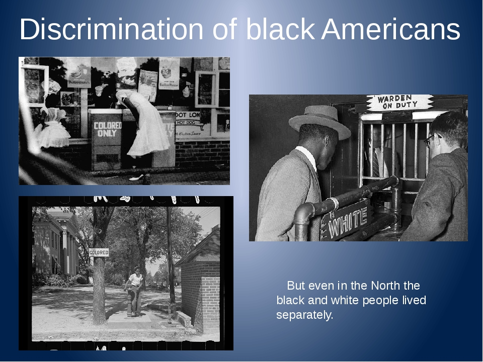 Discrimination of black Americans But even in the North the black and white p...