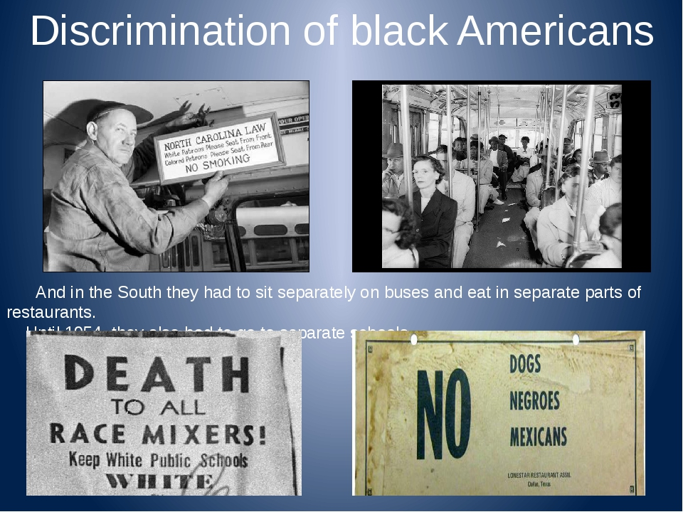 Discrimination of black Americans And in the South they had to sit separately...