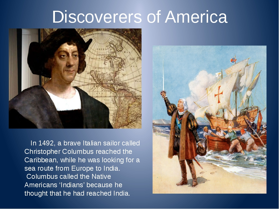 Discoverers of America In 1492, a brave Italian sailor called Christopher Col...