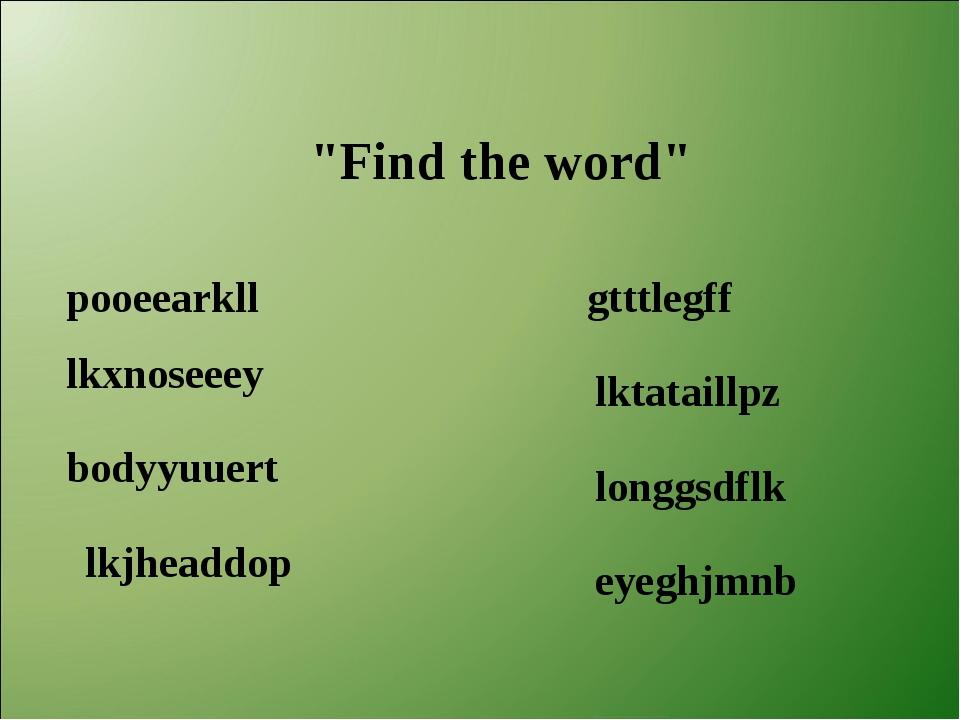 """Find the word"" pooeearkll lkxnoseeey bodyyuuert lkjheaddop gtttlegff lktata..."