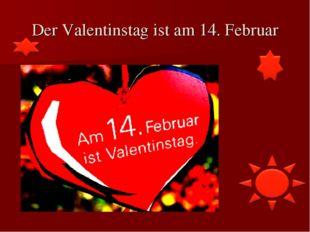 Der Valentinstag ist am 14. Februar
