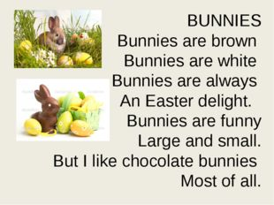 BUNNIES Bunnies are brown Bunnies are white Bunnies are always An Easter deli