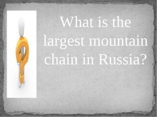 What is the largest mountain chain in Russia?