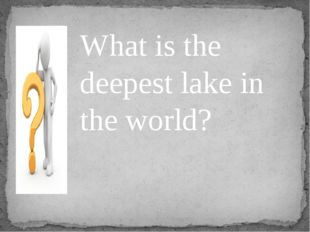 What is the deepest lake in the world?