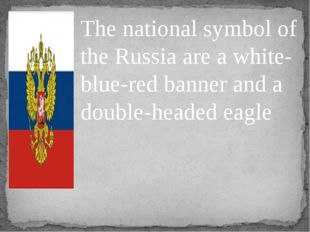 The national symbol of the Russia are a white-blue-red banner and a double-he