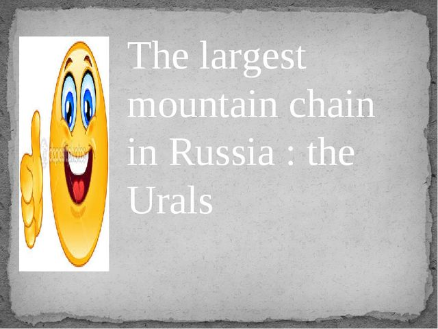 The largest mountain chain in Russia : the Urals