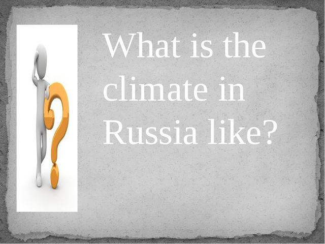 What is the climate in Russia like?
