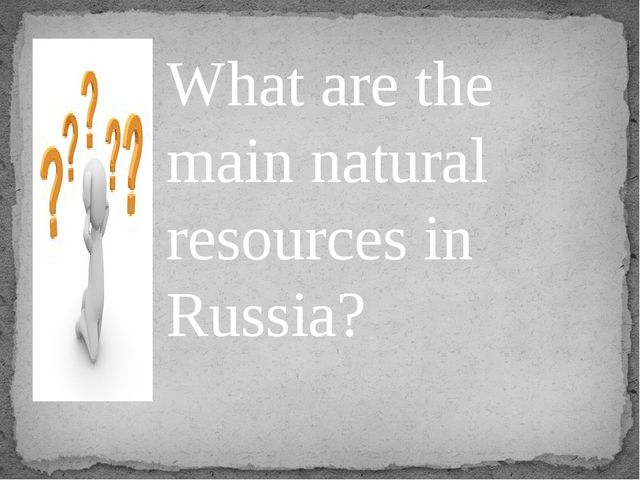 What are the main natural resources in Russia?