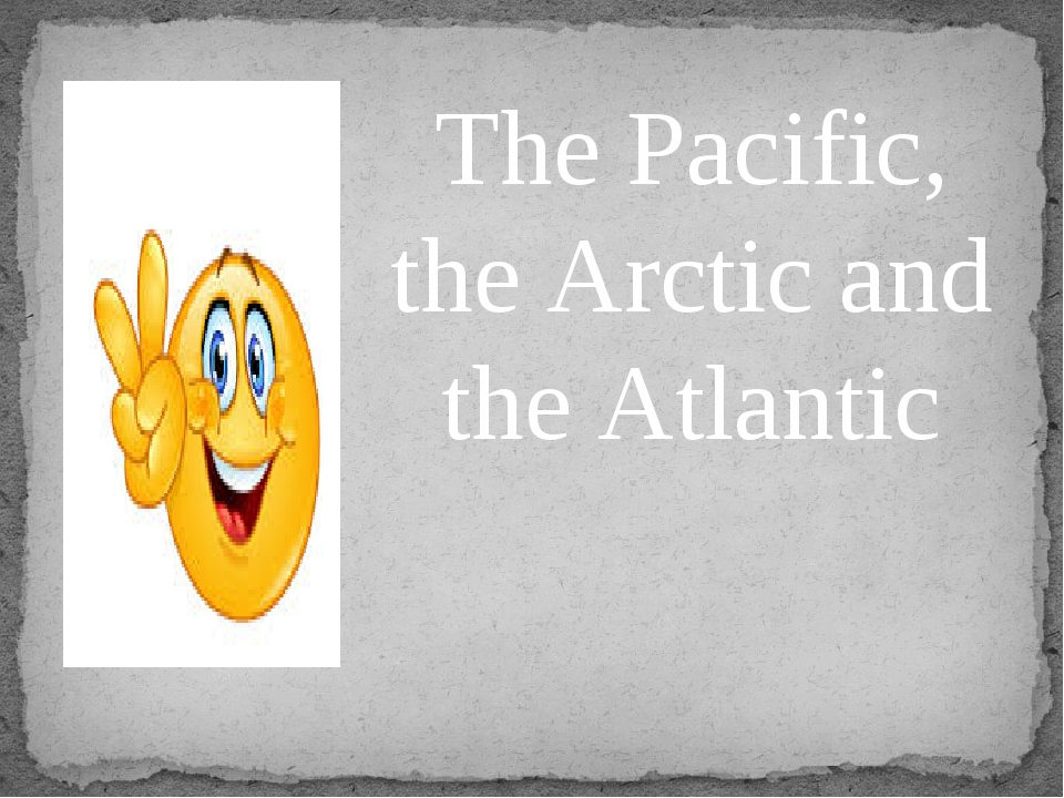 The Pacific, the Arctic and the Atlantic