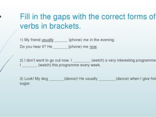 Fill in the gaps with the correct forms of the verbs in brackets. 1) My frien