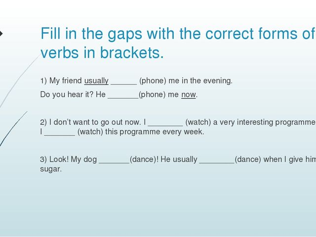 Fill in the gaps with the correct forms of the verbs in brackets. 1) My frien...