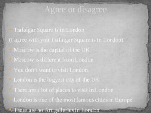 Trafalgar Square is in London (I agree with you Trafalgar Square is in London
