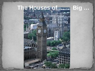 The Houses of … . Big …