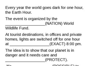 Every year the world goes dark for one hour, the Earth Hour. The event is org
