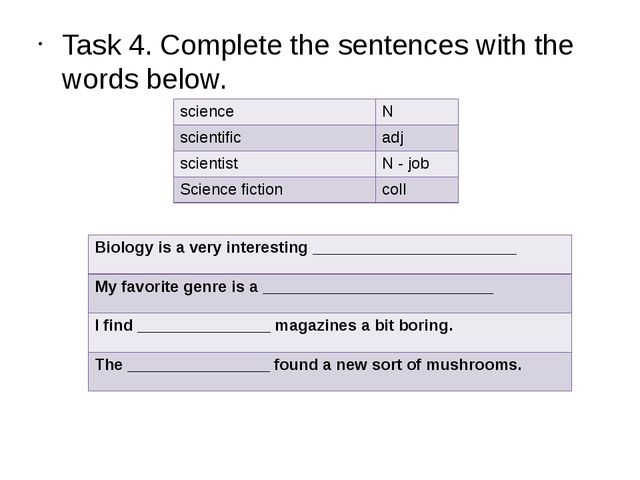Task 4. Complete the sentences with the words below. science N scientific adj...