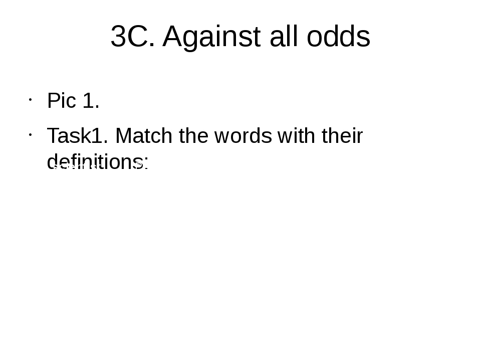 3C. Against all odds Pic 1. Task1. Match the words with their definitions: sc...