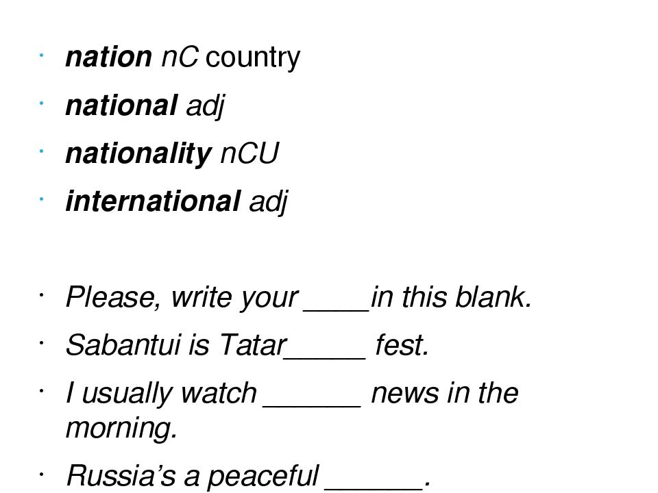 nationnCcountry nationaladj nationalitynCU internationaladj Please, wri...