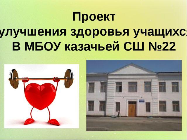 Проект улучшения здоровья учащихся В МБОУ казачьей СШ №22