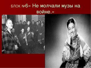 БЛОК №6» Не молчали музы на войне.»
