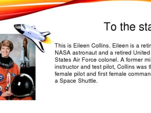 To the stars This is Eileen Collins. Eileen is a retired NASA astronaut and a