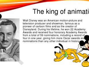 The king of animation Walt Disney was an American motion-picture and televisi