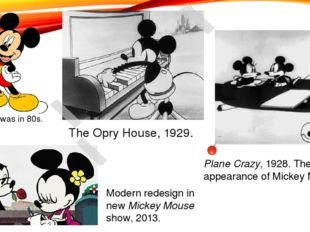 The Opry House, 1929. Plane Crazy, 1928. The first appearance of Mickey Mouse