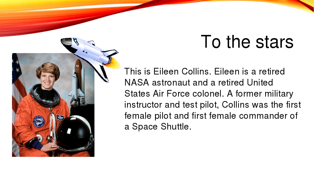To the stars This is Eileen Collins. Eileen is a retired NASA astronaut and a...