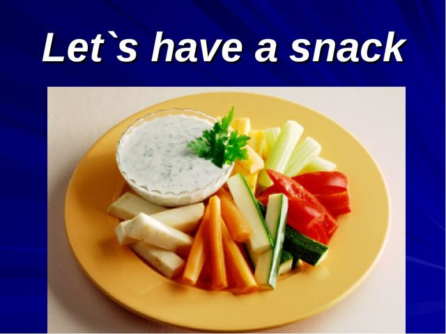 Let`s have a snack