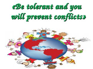 «Be tolerant and you will prevent conflicts»