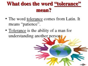 """What does the word """"tolerance"""" mean? The word tolerance comes from Latin. It"""