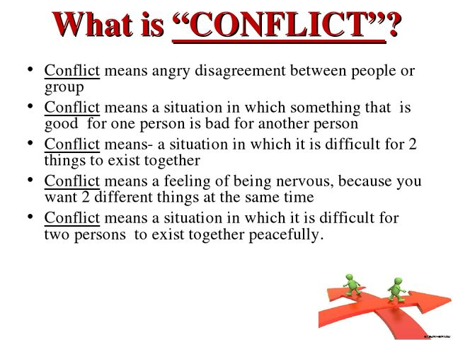 """What is """"CONFLICT""""? Conflict means angry disagreement between people or group..."""