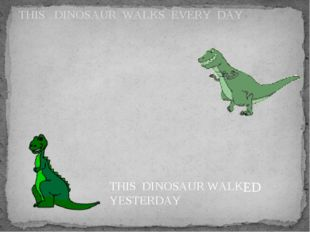 THIS DINOSAUR WALKS EVERY DAY THIS DINOSAUR WALK YESTERDAY ED