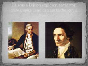 He was a British explorer, navigator, cartographer, and captain in theRoyal