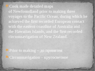 Cook made detailed maps ofNewfoundlandprior to making three voyages to the