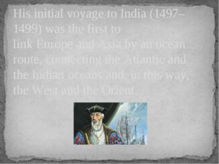 His initial voyage to India (1497–1499) was the first to linkEuropeandAsia