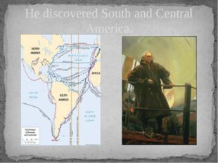 He discovered South and Central America.