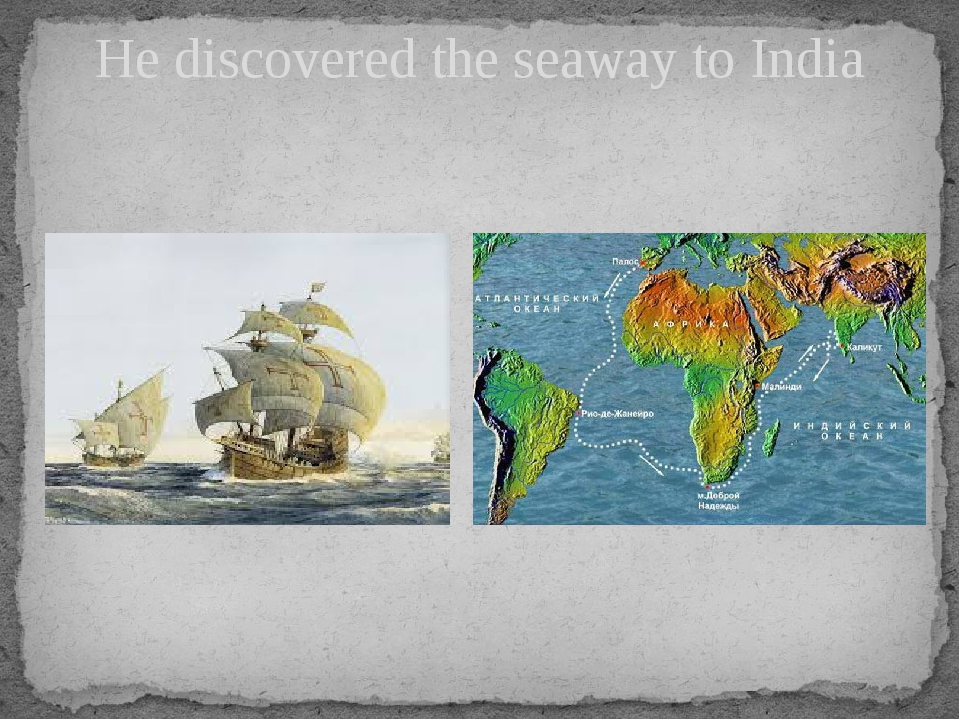 He discovered the seaway to India