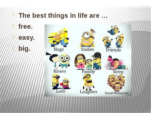The best things in life are … free. easy. big.