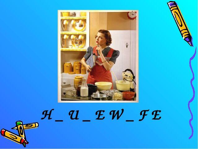H _ U _ E W _ F E