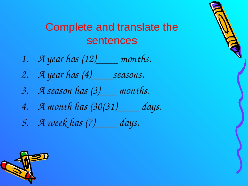 Complete and translate the sentences A year has (12)____ months. A year has (...