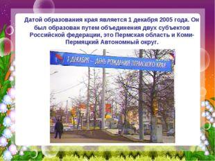 Датой образования края является 1 декабря 2005 года. Он был образован путем