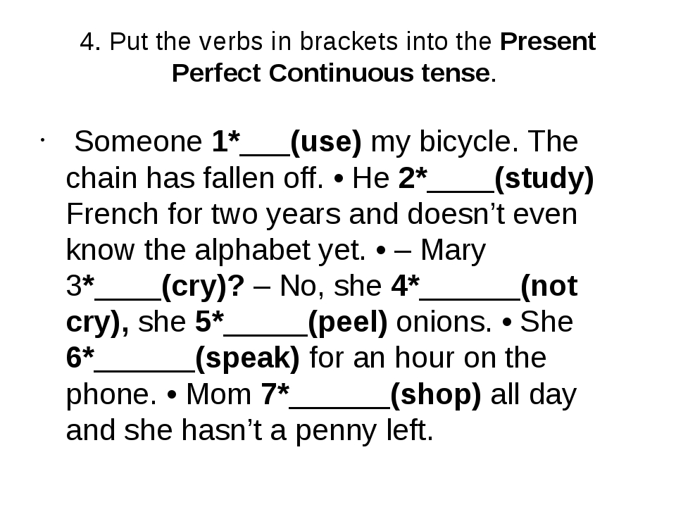 4. Put the verbs in brackets into the Present Perfect Continuous tense. Someo...