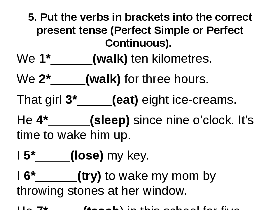 5. Put the verbs in brackets into the correct present tense (Perfect Simple o...