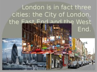 London is in fact three cities: the City of London, the East End and the West
