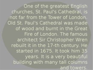 One of the greatest English churches, St. Paul's Cathedral, is not far from t