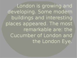 London is growing and developing. Some modern buildings and interesting place