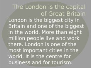 The London is the capital of Great Britain London is the biggest city in Brit