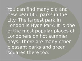 You can find many old and new beautiful parks in the city. The largest park i