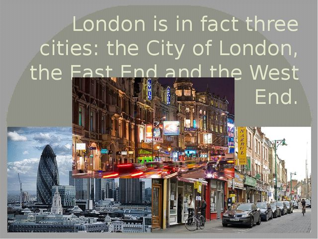 London is in fact three cities: the City of London, the East End and the West...