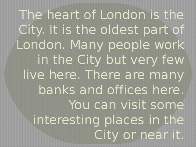 The heart of London is the City. It is the oldest part of London. Many people...